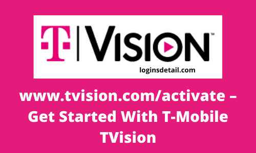 www.tvision.com/activate – Get Started With T-Mobile TVision